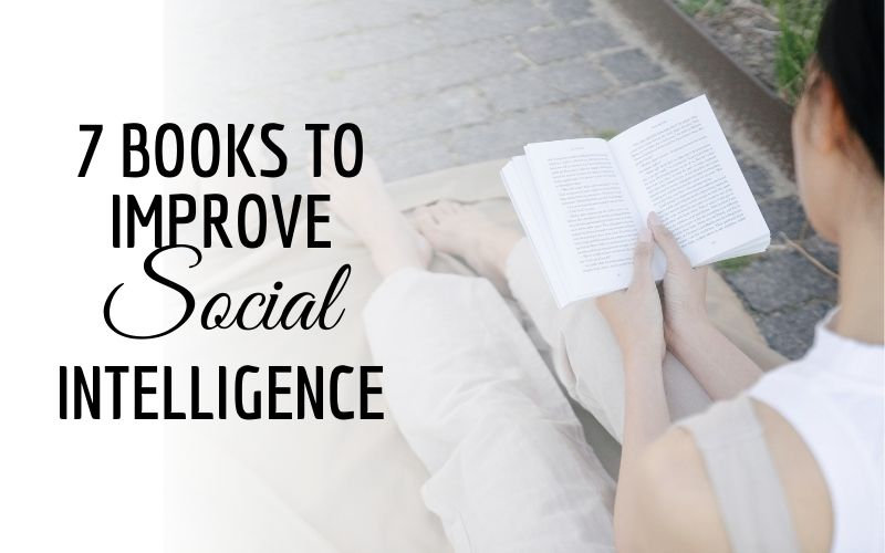 7 Substantial Books to Improve Your Social Intelligence and Skills