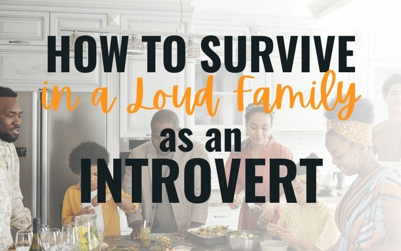How to Deal with a Loud Family as an Introvert